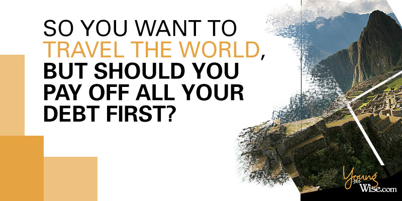 So you want to travel the world, but should you pay off all your debt first?