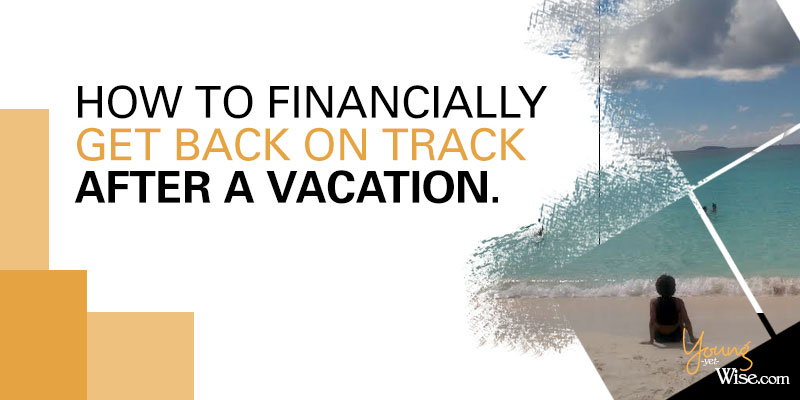 How to financially get back on track after vacation