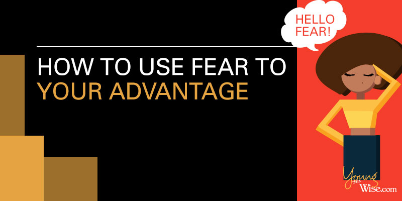 How to Use fear to your advantage