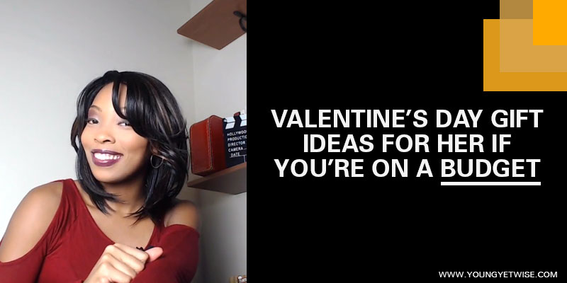 Valentine's day gift ideas for her if you're on a budget